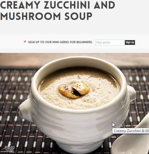 Creamy Zucchini and Mushroom Soup from Paleo Leap – Creamy, Caramelized, AIP Friendly (omit pepper, use coconut oil), Vegan Option (Use Veggie Broth and Coconut Oil