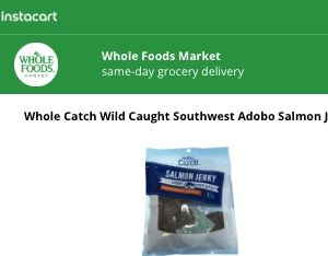 Screenshot of the Instacart website showing info on the Whole Catch Wild Salmon Jerky item - This Whole Foods Salmon Jerky was available under the Whole Catch brand from Whole Foods. There were several salmon jerky whole foods products available under this product line. If you are in the market for dehydrated salmon products and live near a Whole Foods store, they tend to have a pretty decent collection of Jerky brands, including but not limited to their own product line.